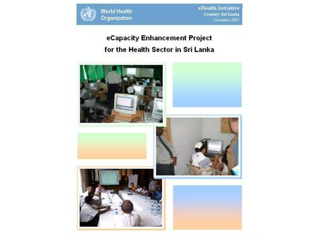 Mission Strengthen health services in Sri Lanka by: establishing ICT infrastructure for eHealth enhancing capacity of healthcare workers.