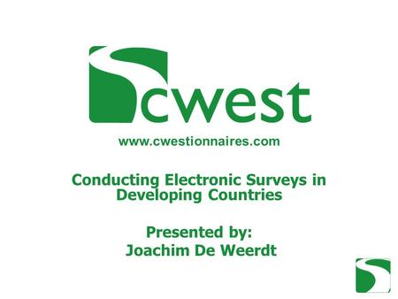 Conducting Electronic Surveys in Developing Countries Presented by: Joachim De Weerdt www.cwestionnaires.com.
