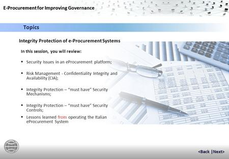 E-Procurement for Improving Governance Session 5: Integrity Protection of eProcurement systems A World Bank live e-learning event addressing the design.