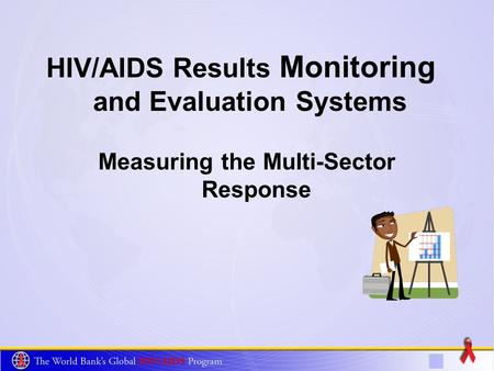 HIV/AIDS Results Monitoring and Evaluation Systems Measuring the Multi-Sector Response.