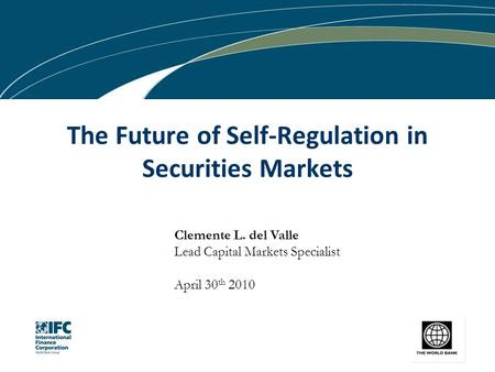 Clemente L. del Valle Lead Capital Markets Specialist April 30 th 2010 The Future of Self-Regulation in Securities Markets.