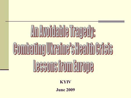 KYIV June 2009. Highest Population Decline In Europe with Working-age Cohorts Shrinking Fastest.