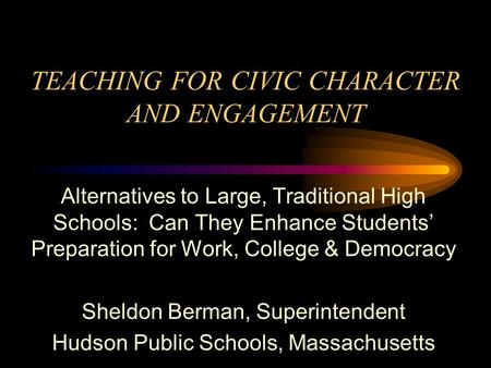 TEACHING FOR CIVIC CHARACTER AND ENGAGEMENT Alternatives to Large, Traditional High Schools: Can They Enhance Students Preparation for Work, College &