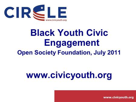 Www.civicyouth.org Black Youth Civic Engagement Open Society Foundation, July 2011 www.civicyouth.org.