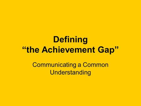 Defining the Achievement Gap Communicating a Common Understanding.