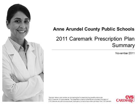 Member refers to plan member, an individual eligible for prescription drug benefits under a plan. ©2010 Caremark. All rights reserved. This presentation.
