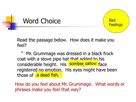 Word Choice Read the passage below. How does it make you feel? Mr. Grummage was dressed in a black frock coat with a stove pipe hat that added to his.