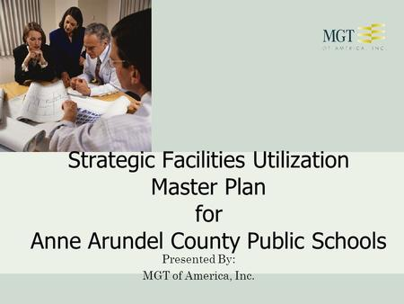 Strategic Facilities Utilization Master Plan for Anne Arundel County Public Schools Presented By: MGT of America, Inc.