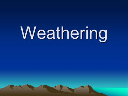 Weathering. Definition Weathering is the breakdown of materials of the Earths crust into smaller pieces. (sediment) No movement is involved. Surface or.