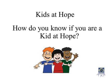 Kids at Hope How do you know if you are a Kid at Hope?
