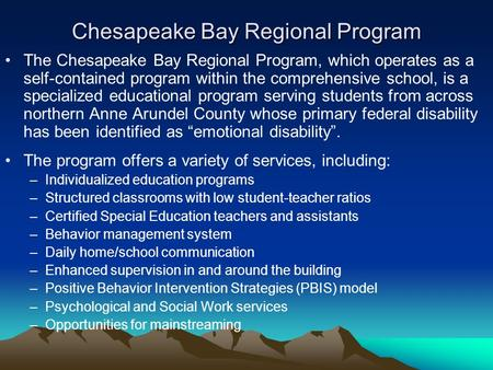 Chesapeake Bay Regional Program The Chesapeake Bay Regional Program, which operates as a self-contained program within the comprehensive school, is a specialized.