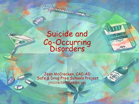 Suicide and Co-Occurring Disorders Jean McCracken, CAC-AD Safe & Drug Free Schools Project
