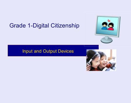 Input and Output Devices Grade 1-Digital Citizenship.