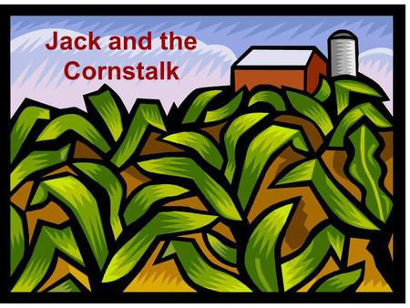 Jack and the Cornstalk. American Folklore Americanfolklore.net Retold by S. E. Schlosser.