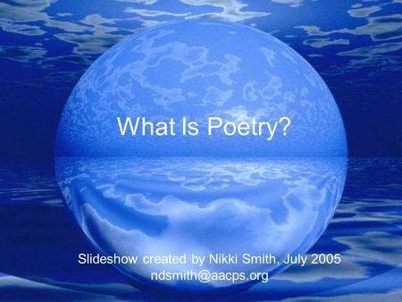 What Is Poetry? Slideshow created by Nikki Smith, July 2005