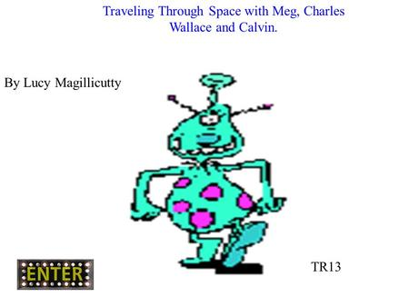 Traveling Through Space with Meg, Charles Wallace and Calvin. By Lucy Magillicutty TR13.