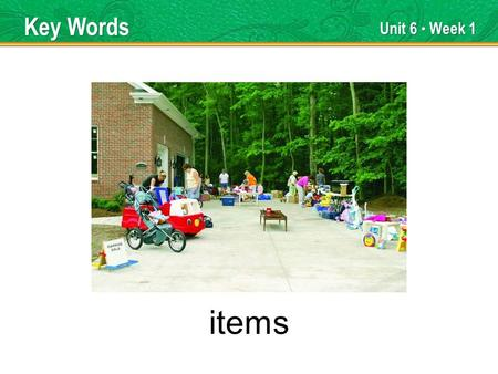 Unit 6 Week 1 items Key Words. Unit 6 Week 1 clustered Key Words.