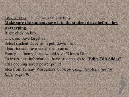Teacher note: This is an example only. Make sure the students save it to the student drive before they start typing. Right click on link, Click on: Save.