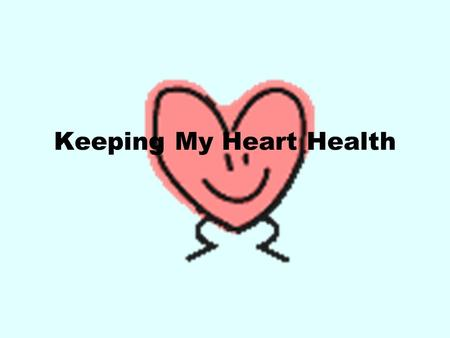 Keeping My Heart Health. Keeping My Heart Healthy You will gather information on keeping your Heart healthy on the next slides. Be certain to read all.