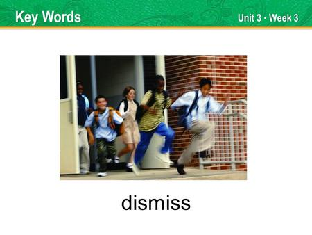 Unit 3 Week 3 dismiss Key Words. Unit 3 Week 3 interact Key Words.