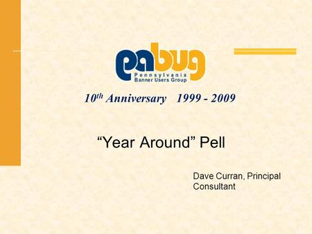 10 th Anniversary 1999 - 2009 Year Around Pell Dave Curran, Principal Consultant.