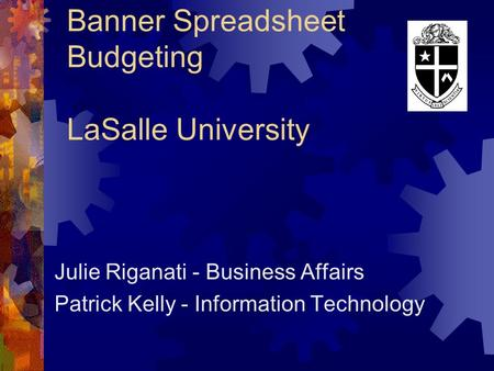 Banner Spreadsheet Budgeting LaSalle University Julie Riganati - Business Affairs Patrick Kelly - Information Technology.