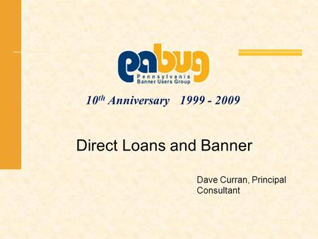 10 th Anniversary 1999 - 2009 Direct Loans and Banner Dave Curran, Principal Consultant.