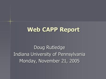 Web CAPP Report Doug Rutledge Indiana University of Pennsylvania Monday, November 21, 2005.