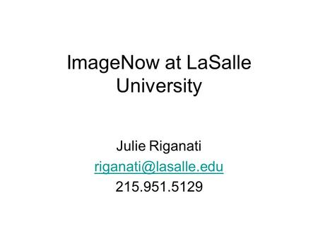 ImageNow at LaSalle University Julie Riganati 215.951.5129.