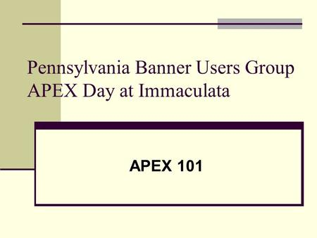 Pennsylvania Banner Users Group APEX Day at Immaculata APEX 101.