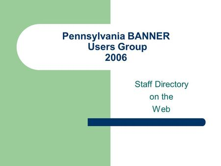 Pennsylvania BANNER Users Group 2006 Staff Directory on the Web.