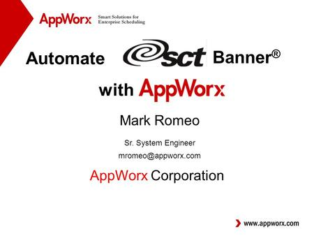 Automate Mark Romeo Sr. System Engineer AppWorx Corporation with Banner ®