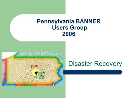 Pennsylvania BANNER Users Group 2006 Disaster Recovery.