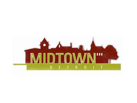 Midtown Detroit is the Destination of Over: 2 million annual visitors 30,000 employees 35,000 college students 1.5 million patients of the Detroit Medical.