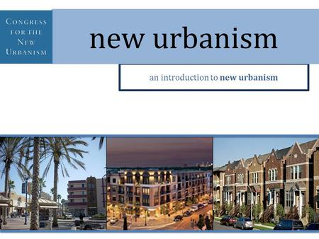 An introduction to new urbanism new urbanism. We dedicate ourselves to reclaiming our homes, blocks, streets, parks, neighborhoods, districts, towns,