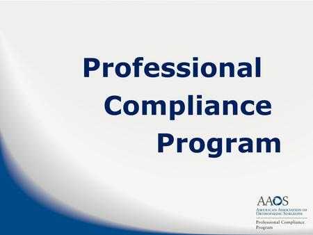 Professional Compliance Program. Background From the Grass Roots October, 2002 – BOC Advisory Opinion calls for an AAOS professional conduct program on.