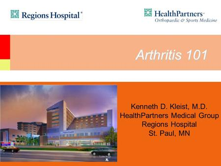 Kenneth D. Kleist, M.D. HealthPartners Medical Group Regions Hospital St. Paul, MN Arthritis 101.
