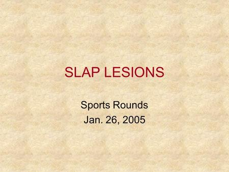 SLAP LESIONS Sports Rounds Jan. 26, 2005.