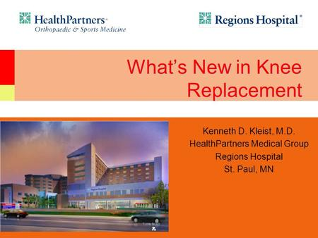 Kenneth D. Kleist, M.D. HealthPartners Medical Group Regions Hospital St. Paul, MN Whats New in Knee Replacement.