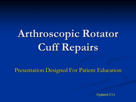 Arthroscopic Rotator Cuff Repairs Presentation Designed For Patient Education Updated 2/11.