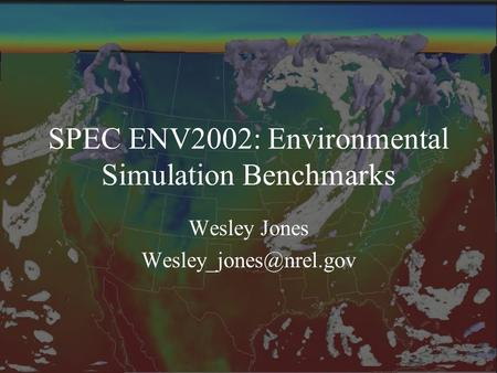 SPEC ENV2002: Environmental Simulation Benchmarks Wesley Jones