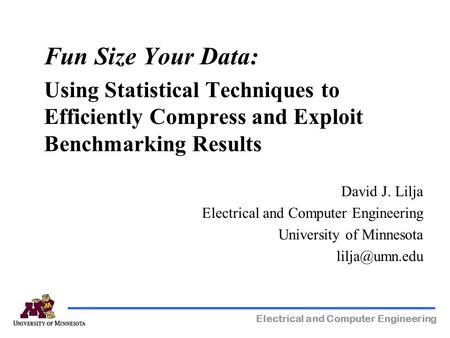 Electrical and Computer Engineering Fun Size Your Data: Using Statistical Techniques to Efficiently Compress and Exploit Benchmarking Results David J.