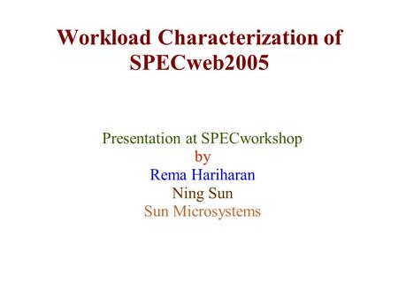 Workload Characterization of SPECweb2005 Presentation at SPECworkshop by Rema Hariharan Ning Sun Sun Microsystems.