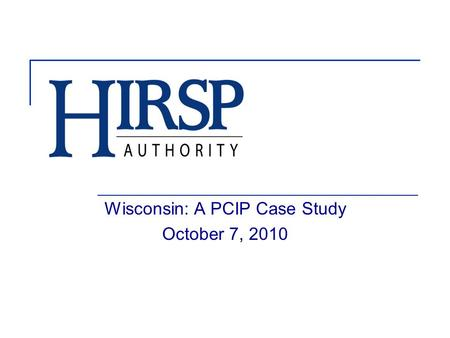 Wisconsin: A PCIP Case Study October 7, 2010. 2 The Health Insurance Risk-Sharing Plan (HIRSP) is Wisconsins state high-risk pool. HIRSP has been operational.
