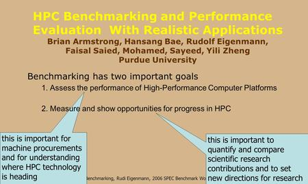 HPC Benchmarking, Rudi Eigenmann, 2006 SPEC Benchmark Workshop this is important for machine procurements and for understanding where HPC technology is.