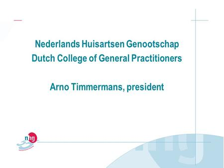 Nederlands Huisartsen Genootschap Dutch College of General Practitioners Arno Timmermans, president.