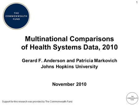 THE COMMONWEALTH FUND 1 Multinational Comparisons of Health Systems Data, 2010 Gerard F. Anderson and Patricia Markovich Johns Hopkins University November.