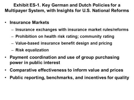 Exhibit ES-1. Key German and Dutch Policies for a Multipayer System, with Insights for U.S. National Reforms Insurance Markets –Insurance exchanges with.