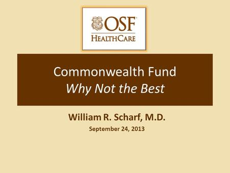 Commonwealth Fund Why Not the Best William R. Scharf, M.D. September 24, 2013.