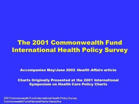 2001Commonwealth Fund International Health Policy Survey Commonwealth Fund/Harvard/Harris Interactive The 2001 Commonwealth Fund International Health Policy.